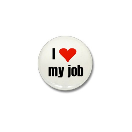 why i love my job Enjoying your career is more important than earning a high salary or flashy title here's why now is the right time to switch to a job that makes you happy.
